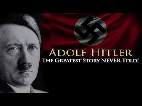Adolf Hitler - The Greatest Story NEVER Told